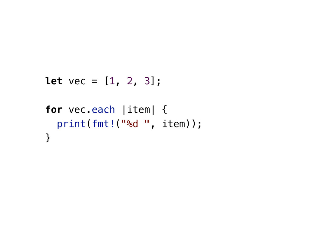 let vec = [1, 2, 3]; for vec.each |item| { prin...