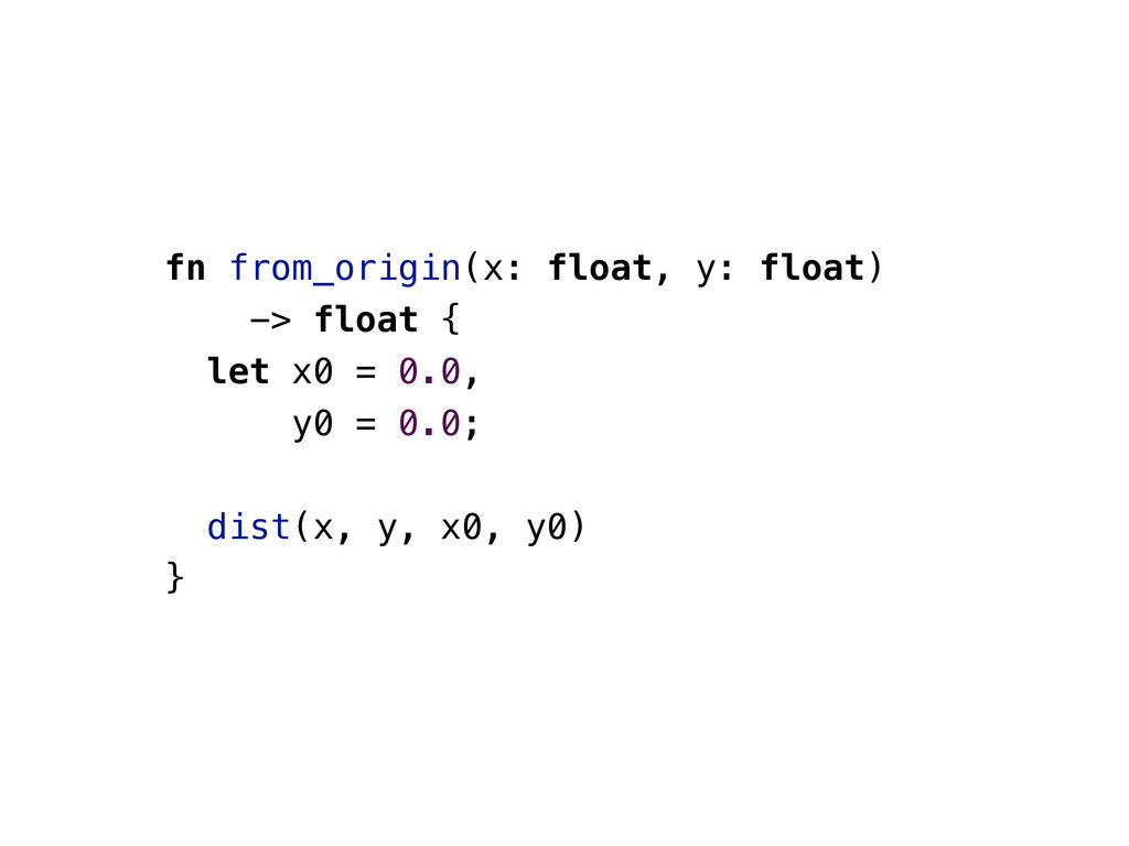 fn from_origin(x: float, y: float) -> float { l...