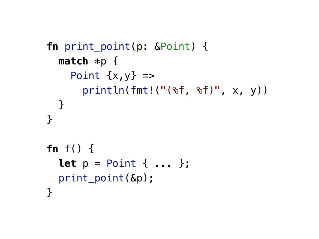 fn print_point(p: &Point) { match *p { Point {x...