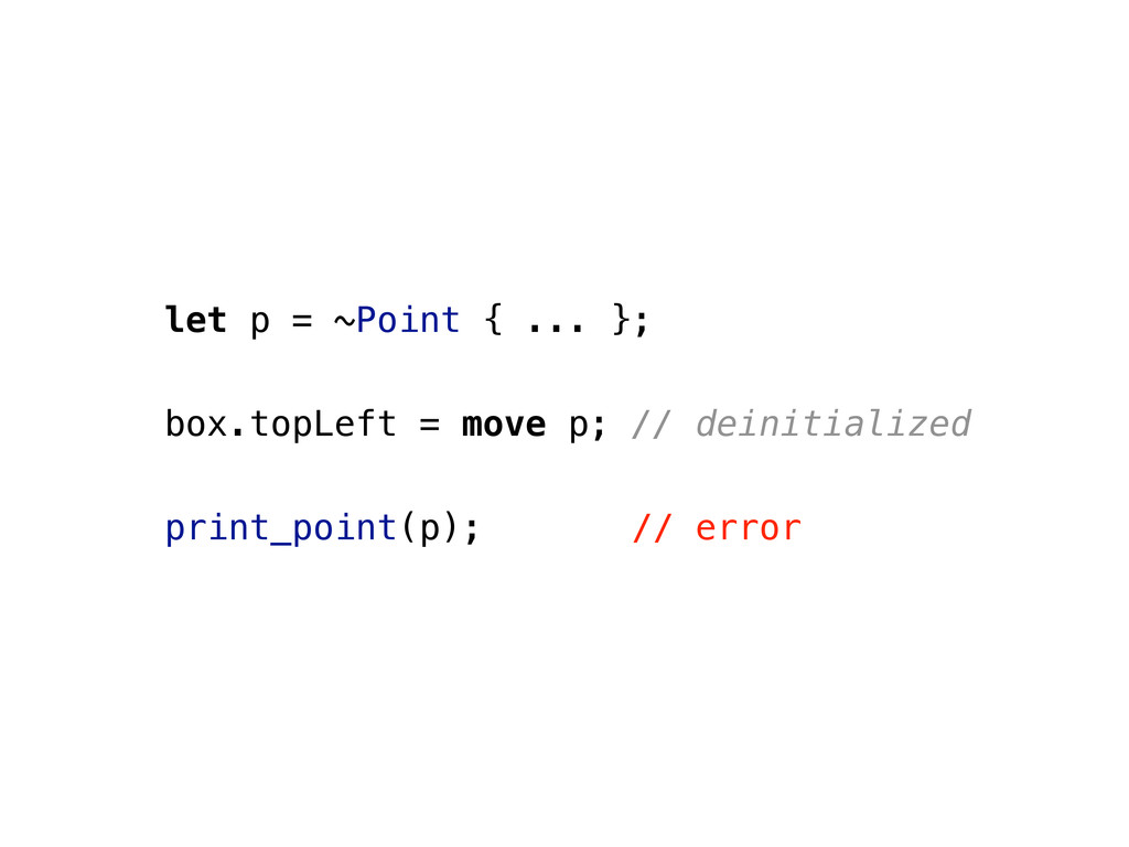 let p = ~Point { ... }; box.topLeft = move p; /...