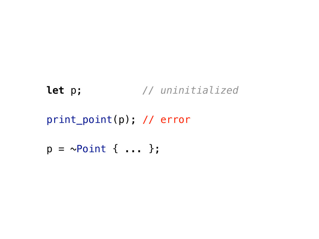 let p; // uninitialized print_point(p); // erro...