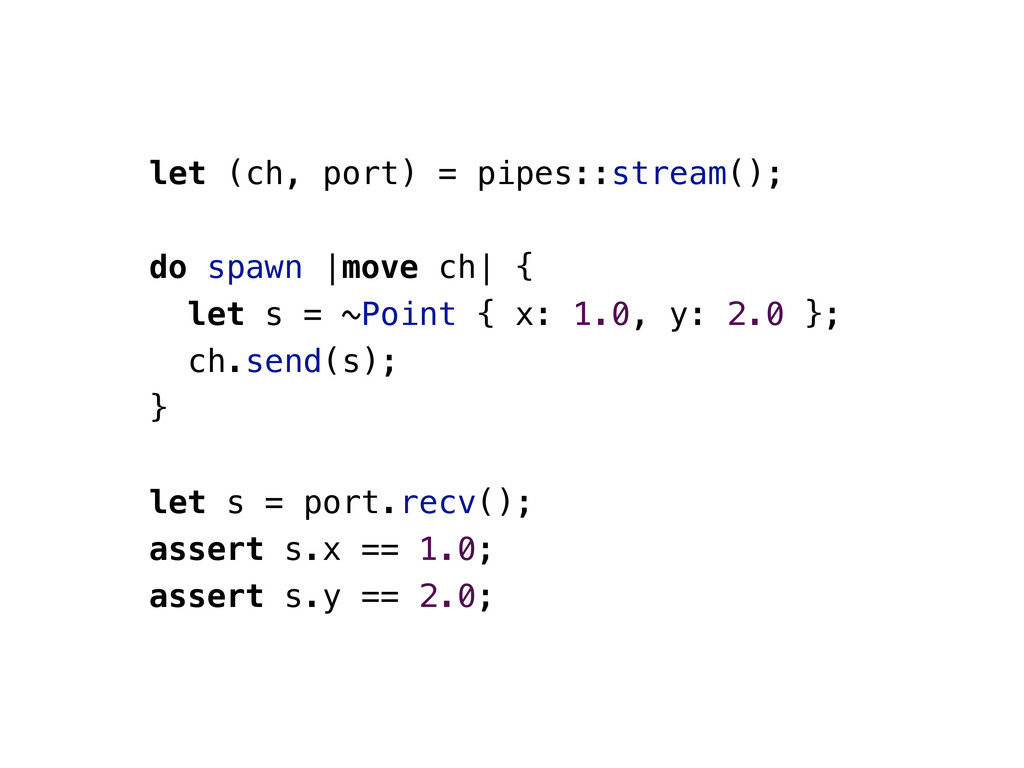 let (ch, port) = pipes::stream(); do spawn |mov...
