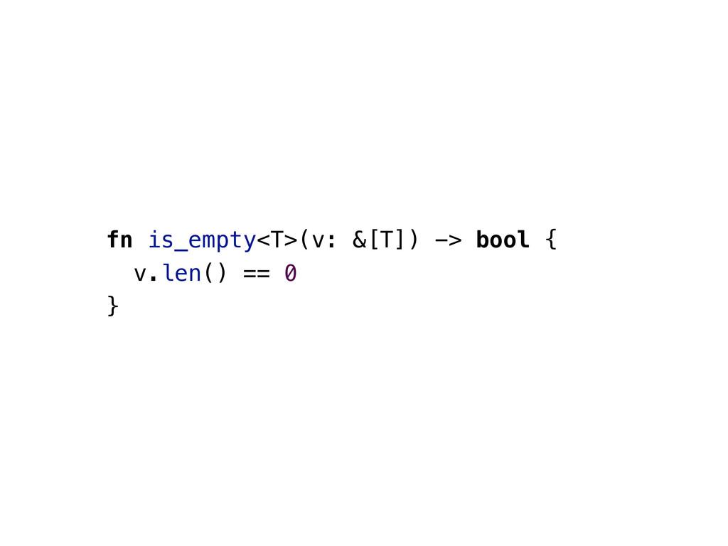 fn is_empty<T>(v: &[T]) -> bool { v.len() == 0 }