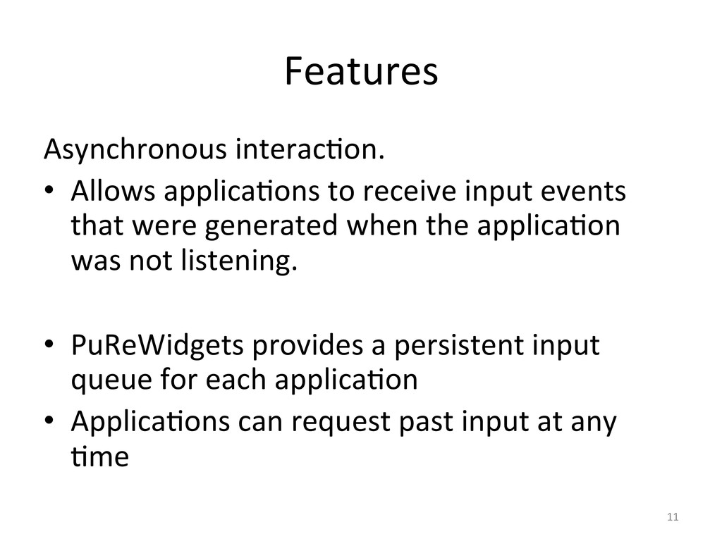 Features  Asynchronous interac6on.  ...