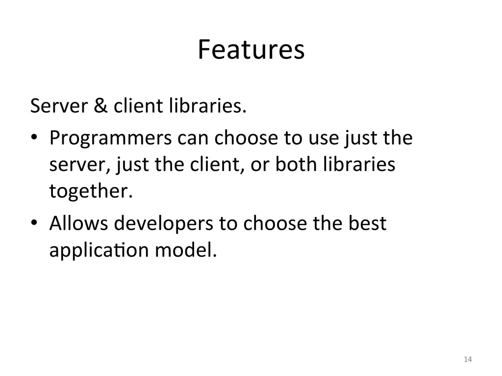 Features  Server & client libraries...