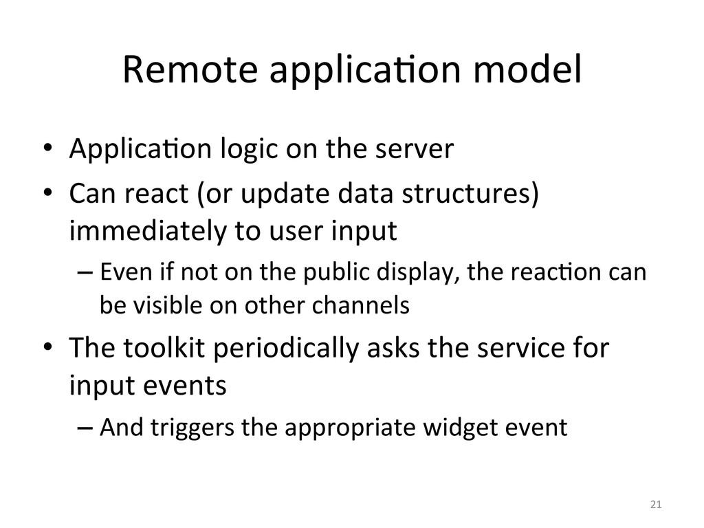 Remote applica6on model  • Applica6on...