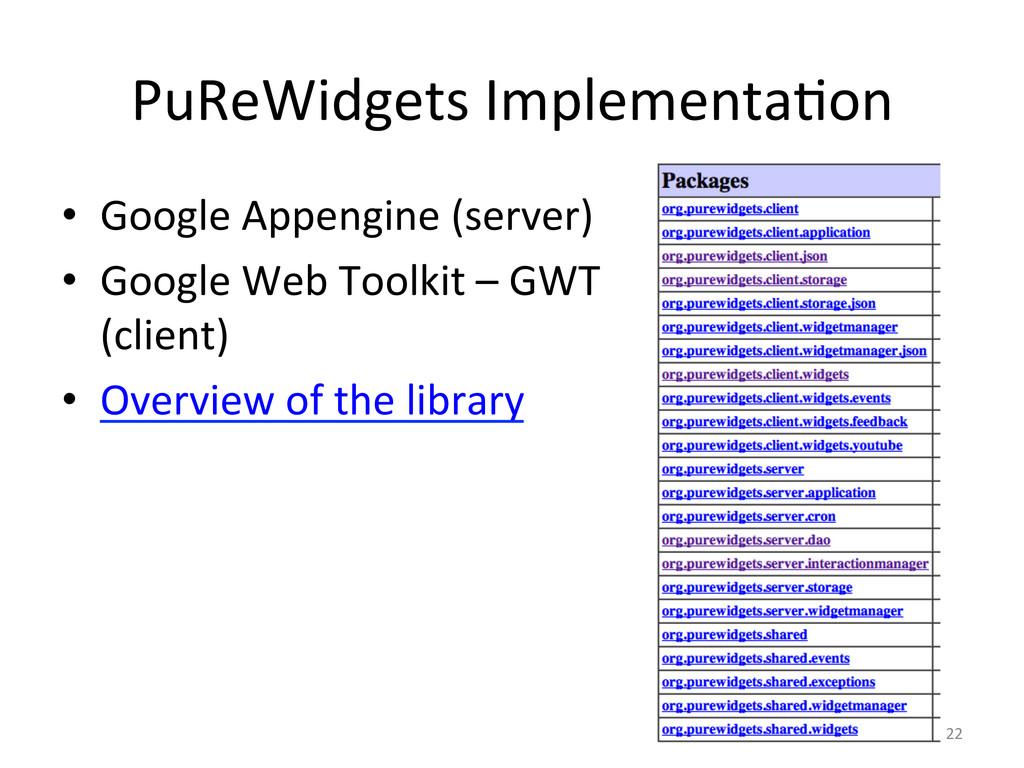 PuReWidgets Implementa6on  • Google A...