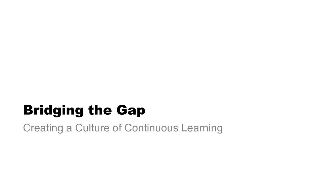 Bridging the Gap Creating a Culture of Continuo...