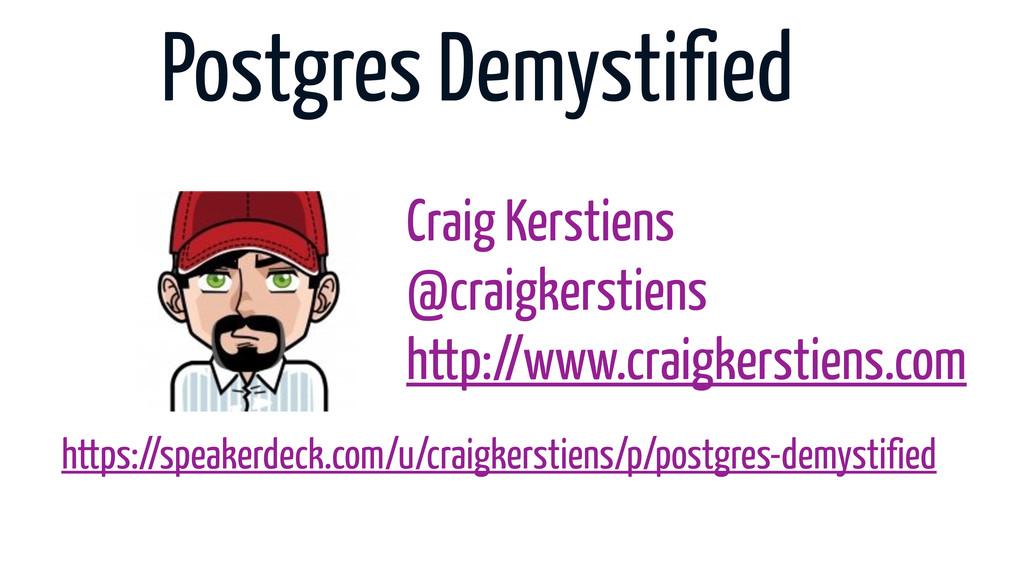 Postgres Demystified Craig Kerstiens @craigkers...