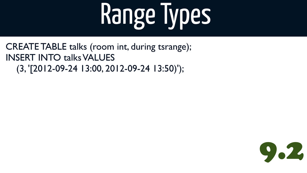 CREATE TABLE talks (room int, during tsrange); ...