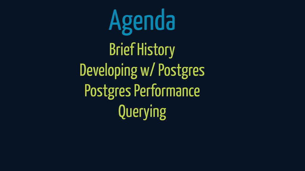 Agenda Brief History Developing w/ Postgres Pos...