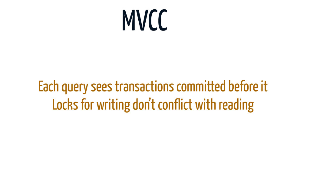 MVCC Each query sees transactions committed bef...