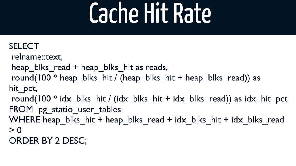 Cache Hit Rate SELECT relname::text, heap_blks_...