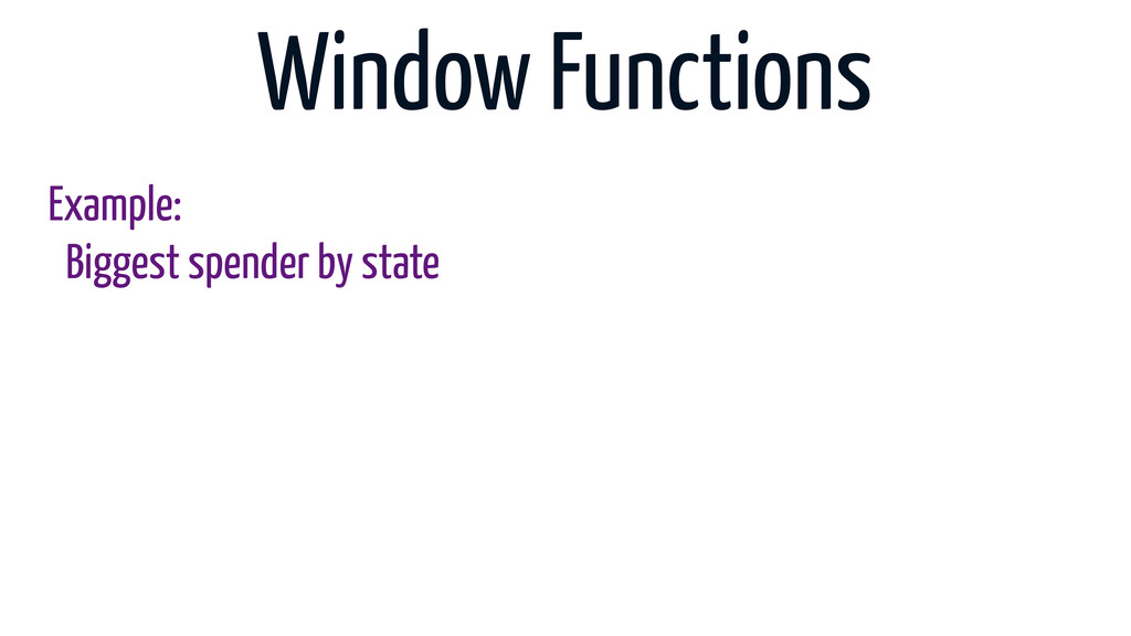 Window Functions Example: Biggest spender by st...