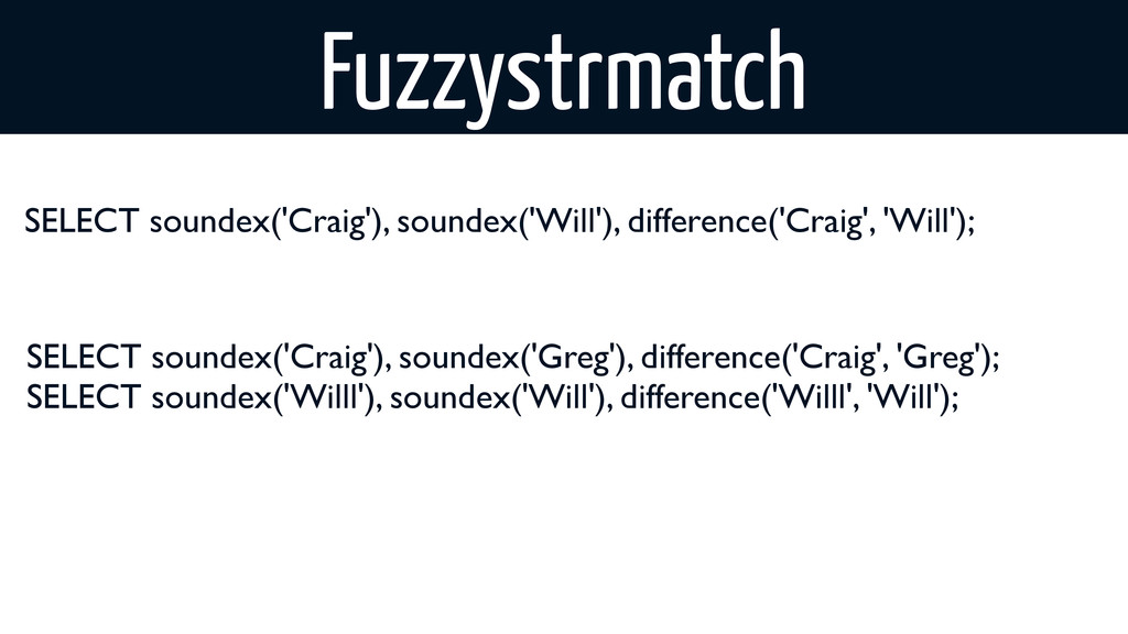 Fuzzystrmatch SELECT soundex('Craig'), soundex(...