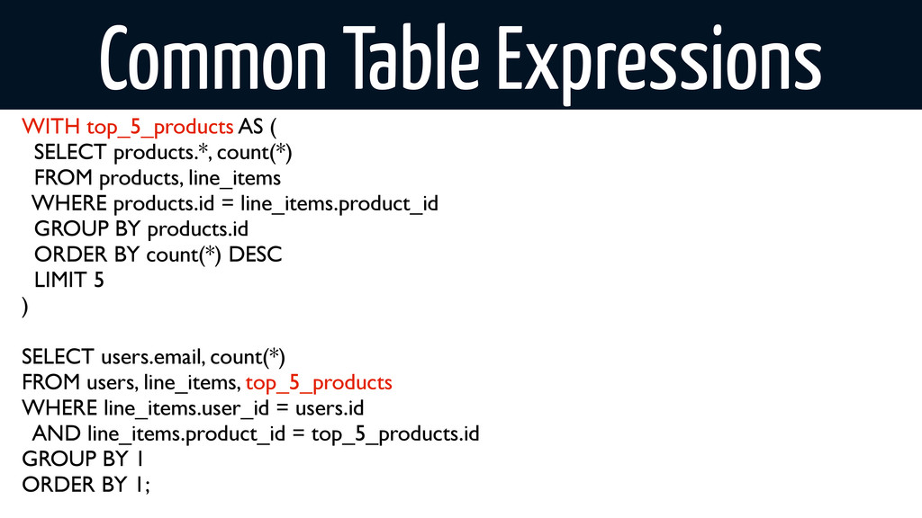 Common Table Expressions WITH top_5_products AS...