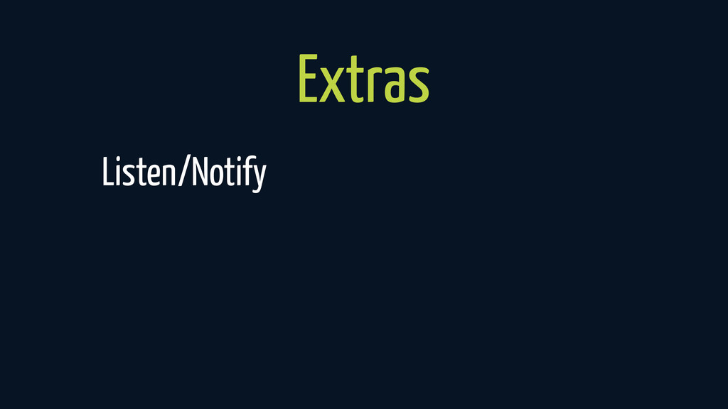 Extras Listen/Notify