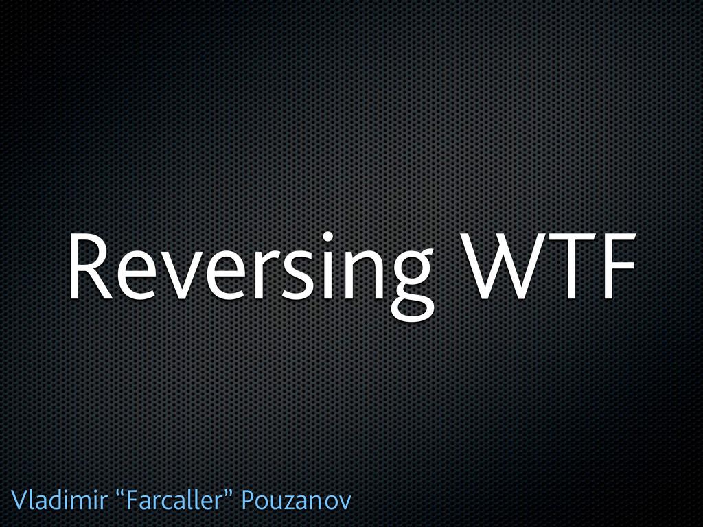 "Reversing WTF Vladimir ""Farcaller"" Pouzanov"