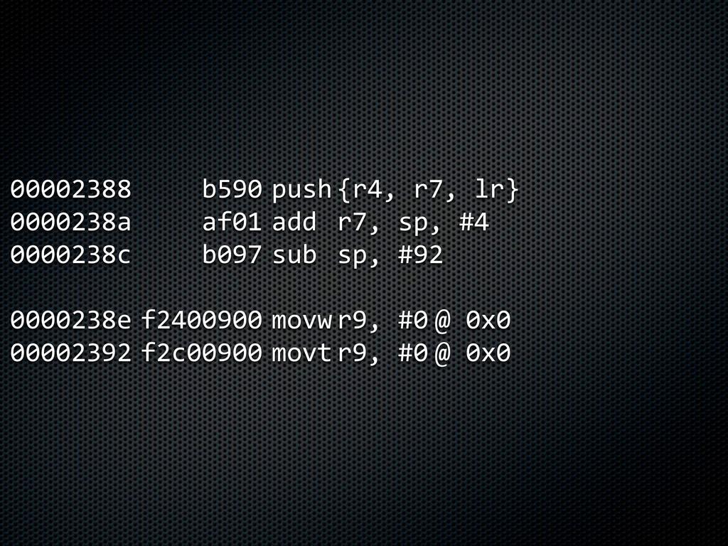 00002388      b590  push  {r4, r7, lr}...
