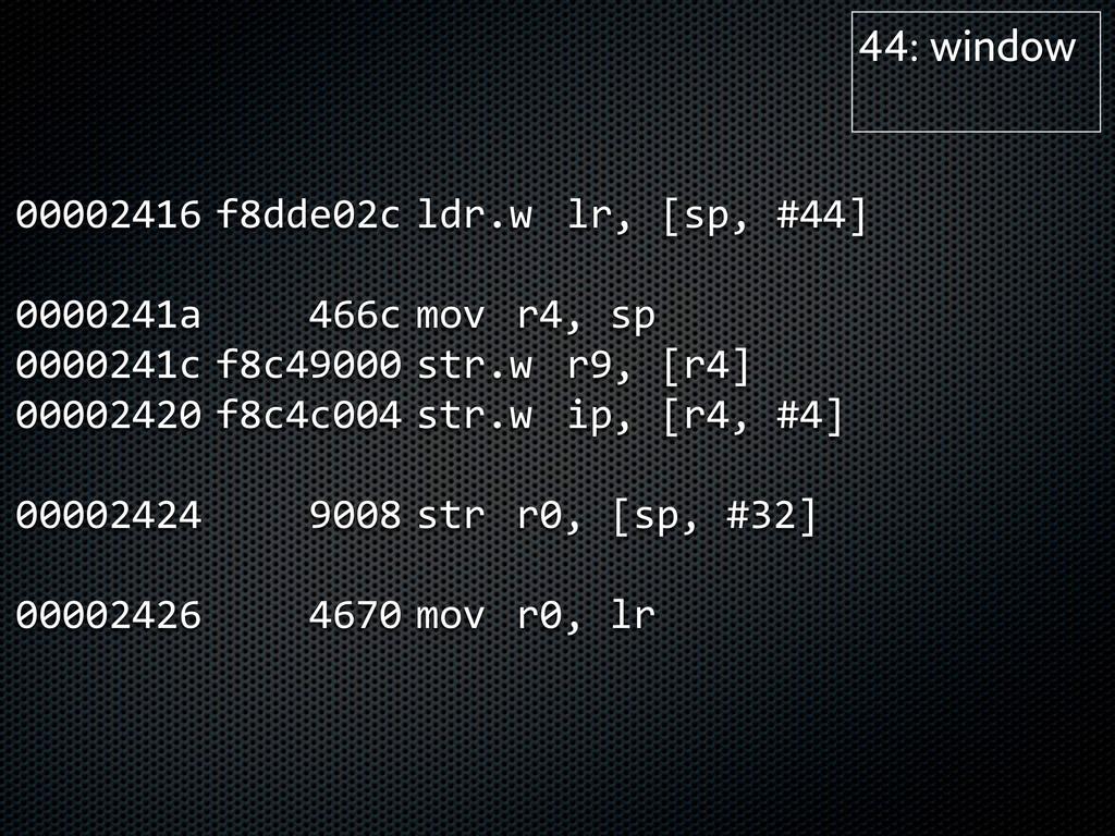 00002416  f8dde02c  ldr.w  lr, [sp, #44] 0...