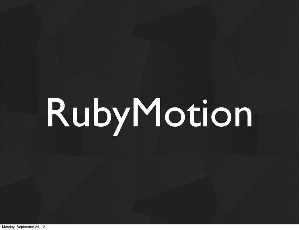 RubyMotion Monday, September 24, 12