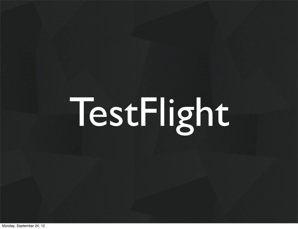 TestFlight Monday, September 24, 12