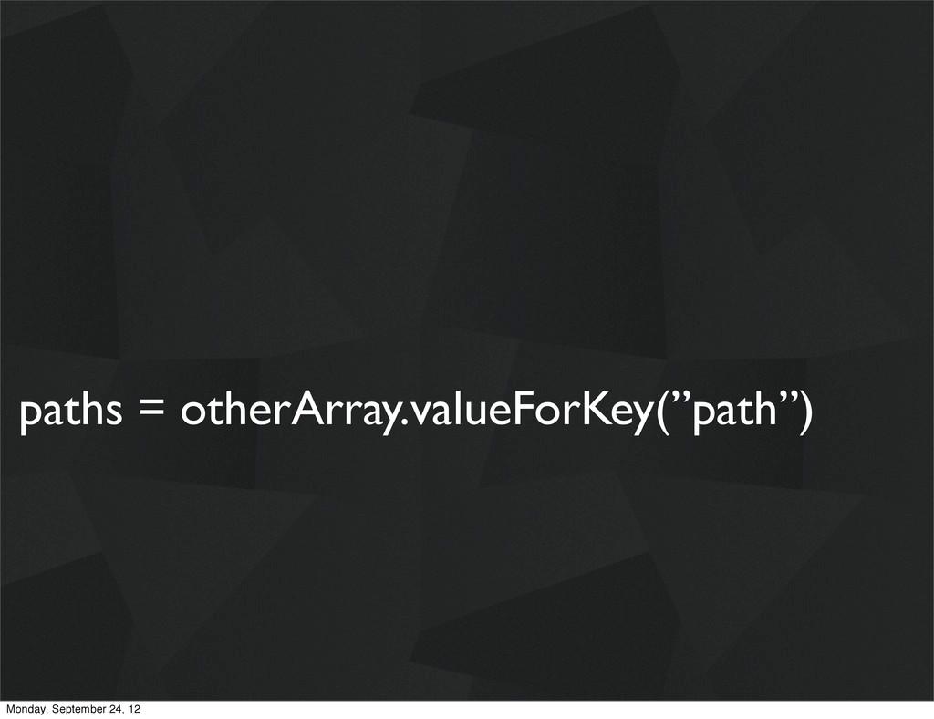 """paths = otherArray.valueForKey(""""path"""") Monday, ..."""