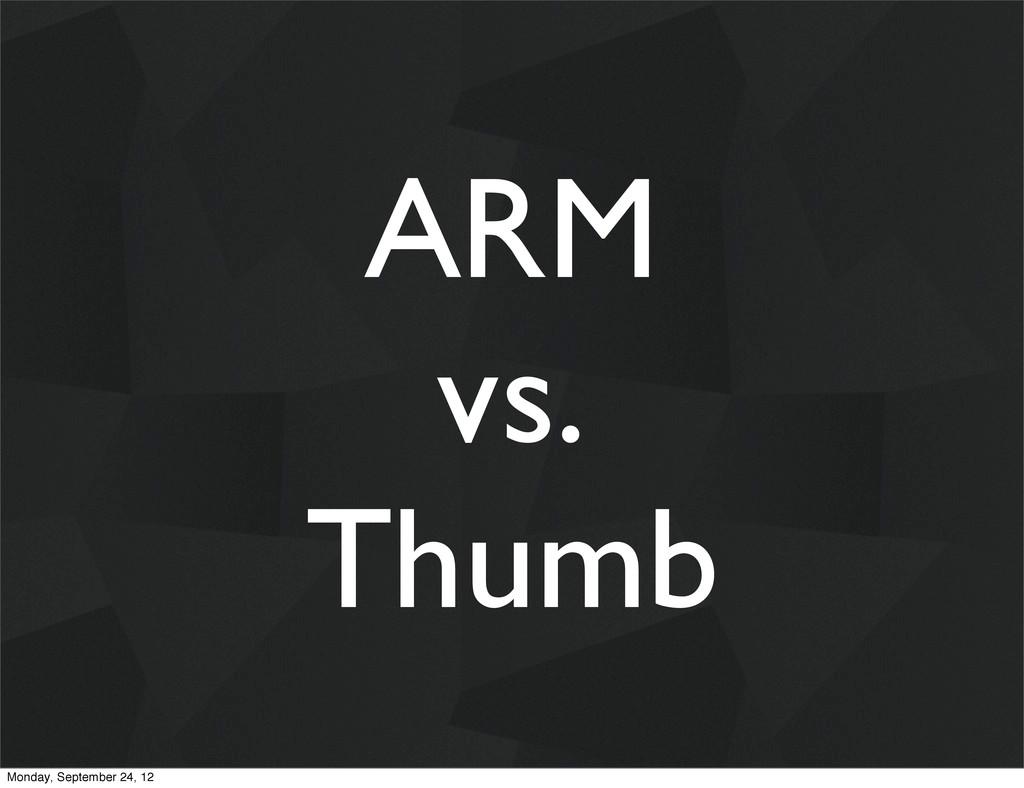 ARM vs. Thumb Monday, September 24, 12