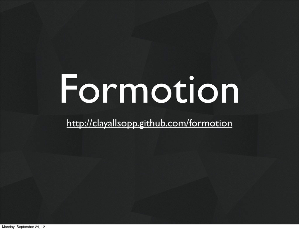 Formotion http://clayallsopp.github.com/formoti...