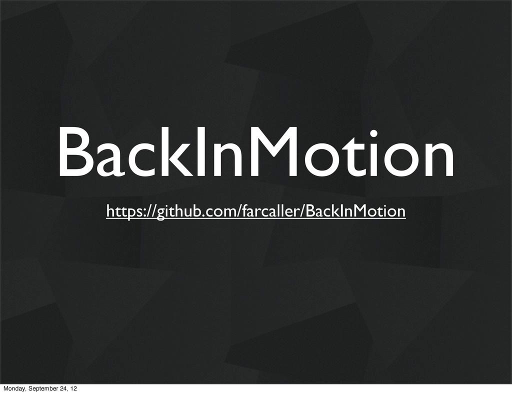 BackInMotion https://github.com/farcaller/BackI...