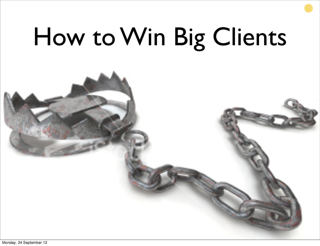 How to Win Big Clients Monday, 24 September 12
