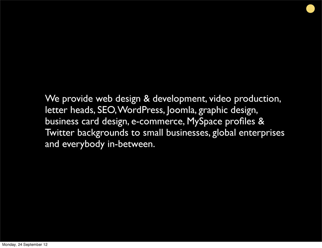 We provide web design & development, video prod...