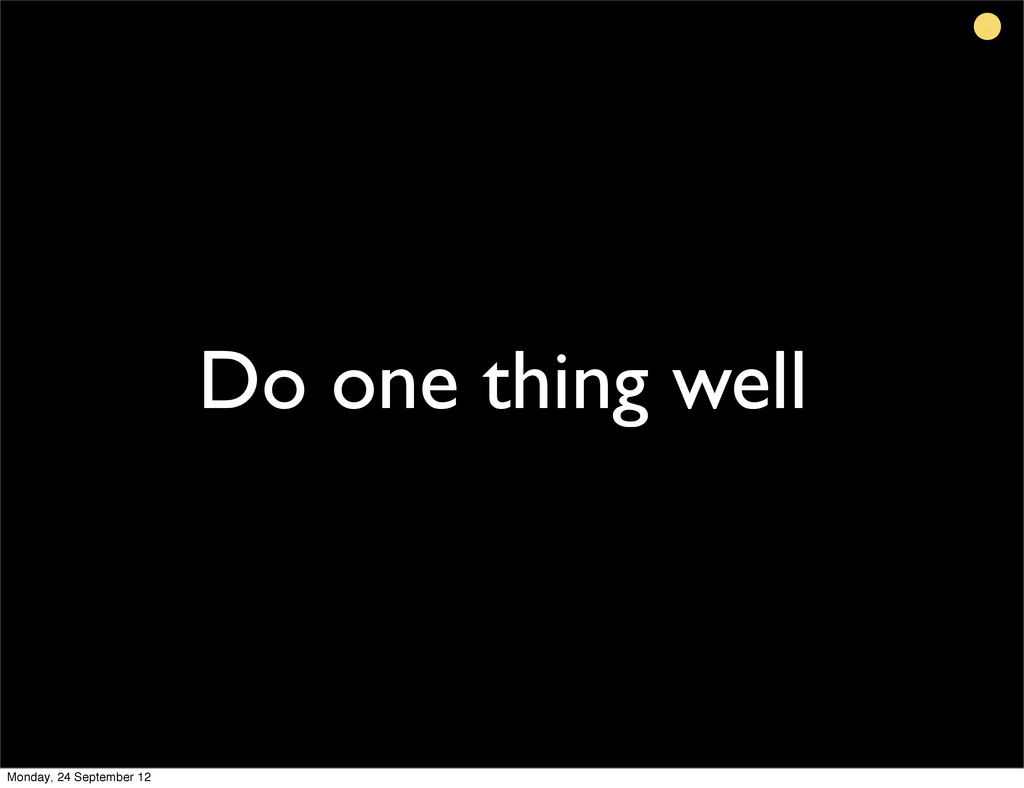 Do one thing well Monday, 24 September 12