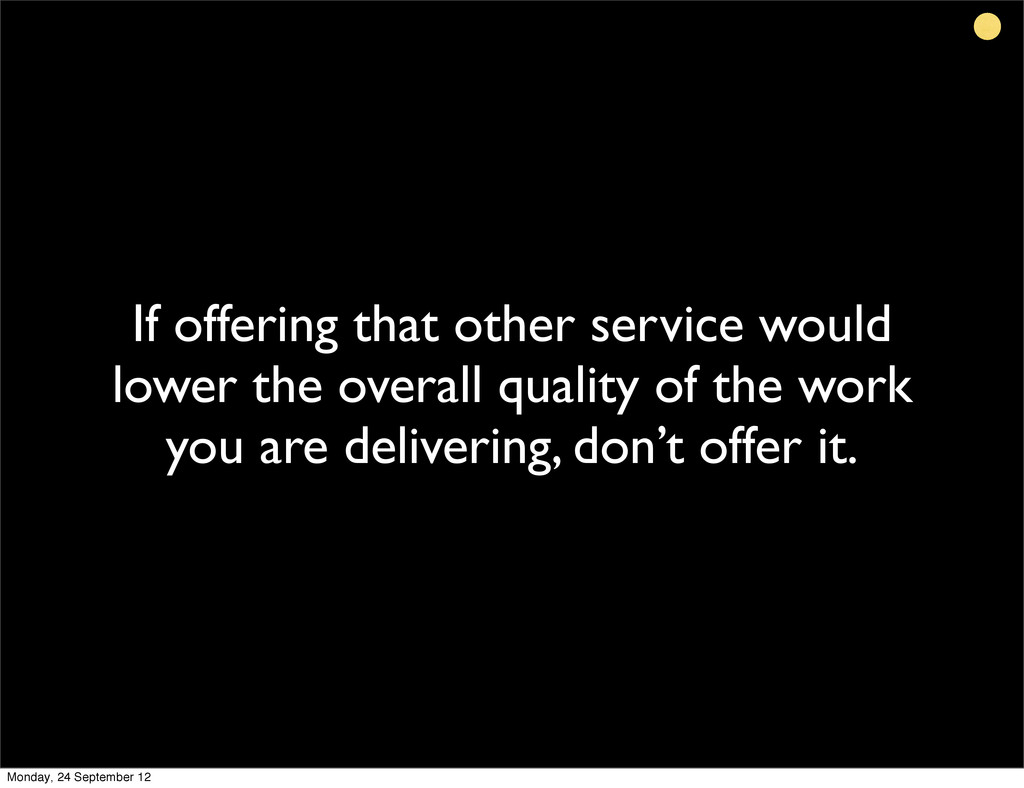 If offering that other service would lower the ...