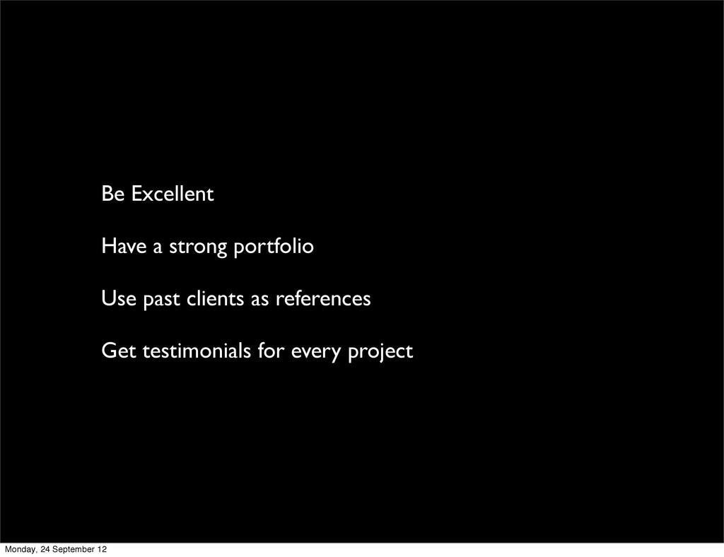 Be Excellent Have a strong portfolio Use past c...