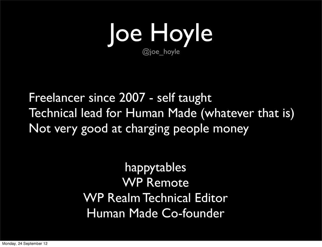 Joe Hoyle @joe_hoyle Freelancer since 2007 - se...