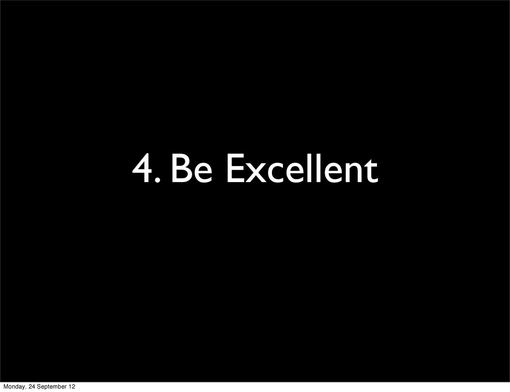 4. Be Excellent Monday, 24 September 12