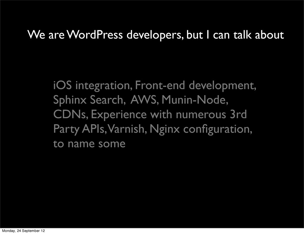 We are WordPress developers, but I can talk abo...