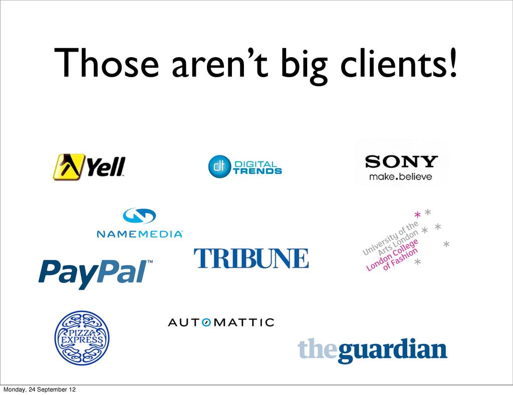Those aren't big clients! Monday, 24 September ...