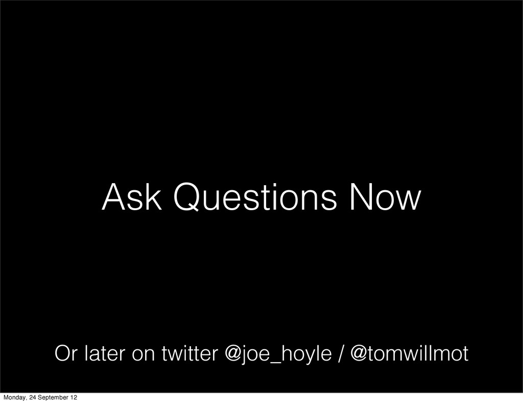 Ask Questions Now Or later on twitter @joe_hoyl...