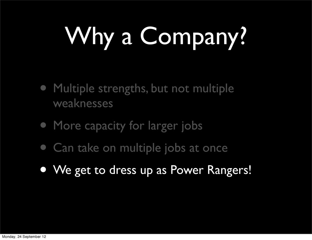 Why a Company? • Multiple strengths, but not mu...