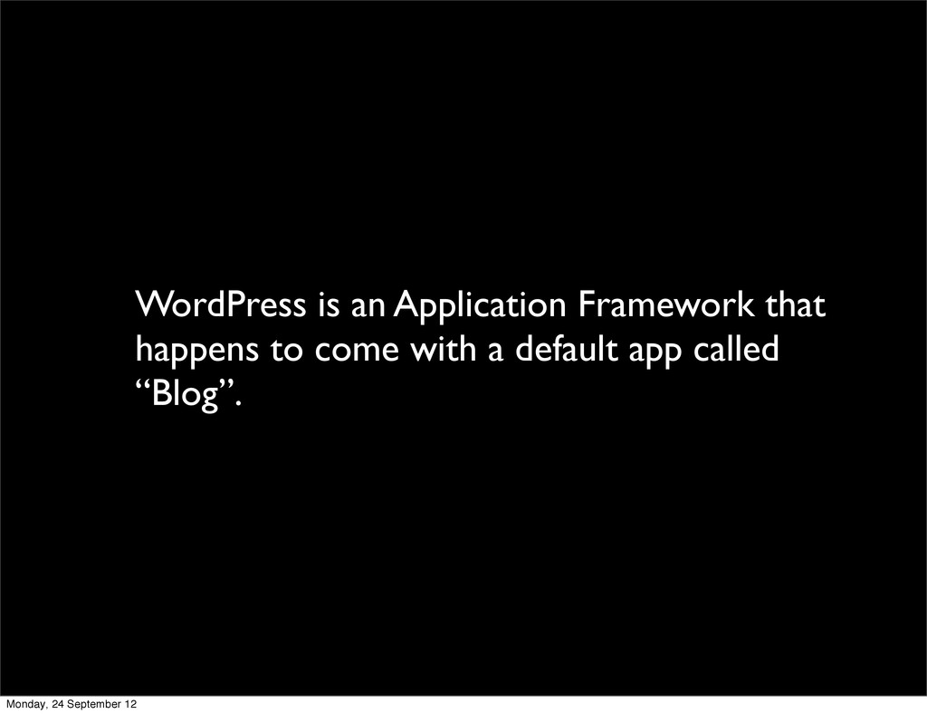 WordPress is an Application Framework that happ...