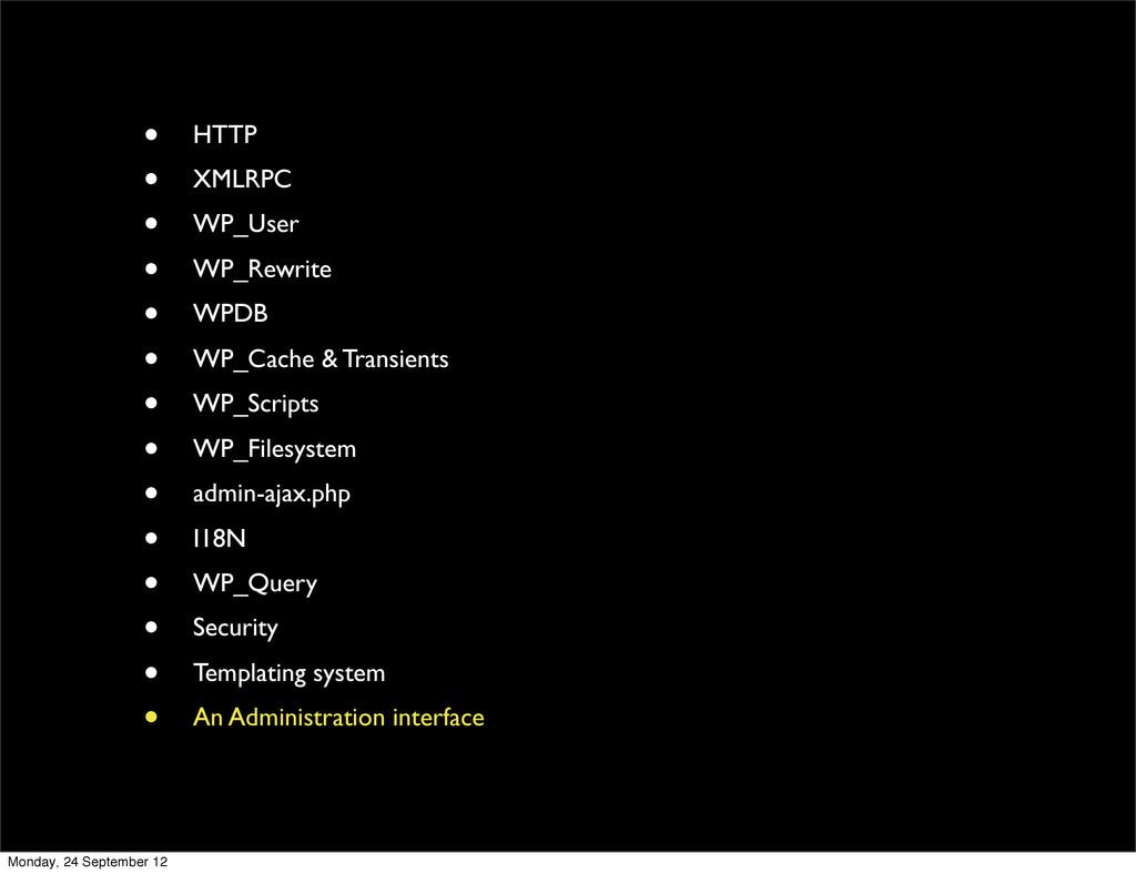 • HTTP • XMLRPC • WP_User • WP_Rewrite • WPDB •...