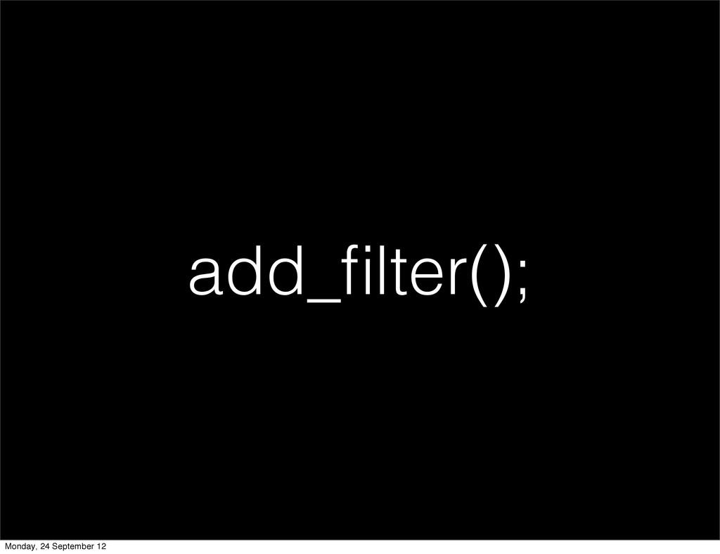 add_filter(); Monday, 24 September 12