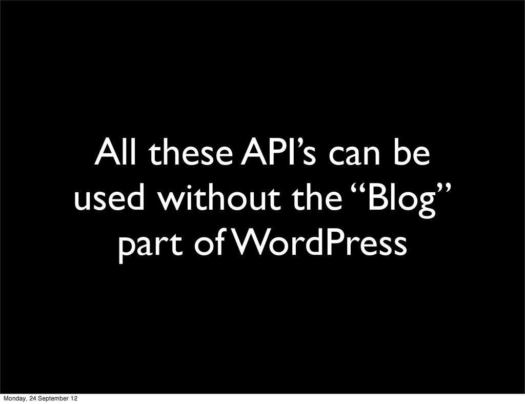 "All these API's can be used without the ""Blog"" ..."