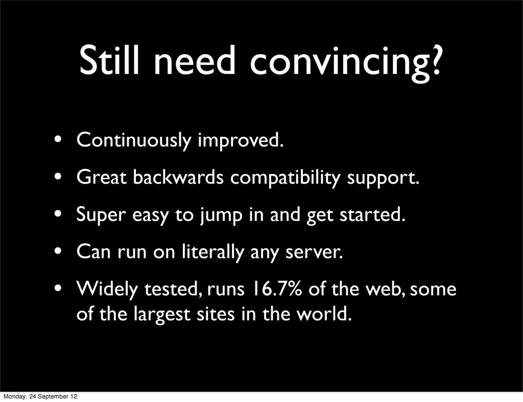 Still need convincing? • Continuously improved....