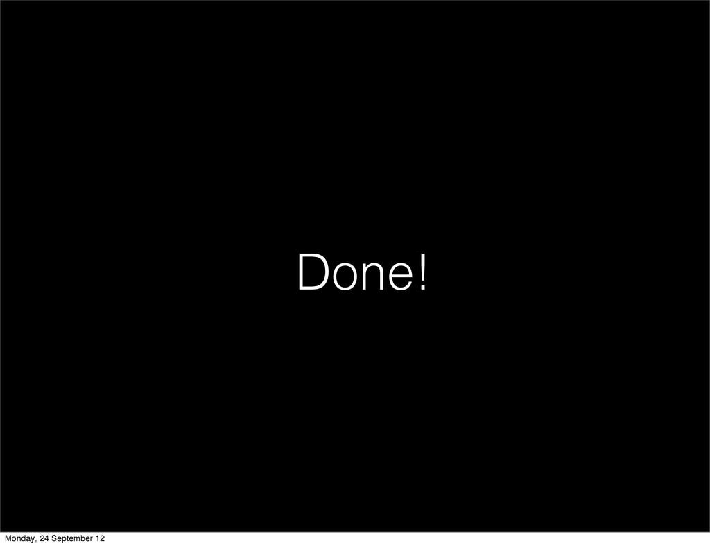Done! Monday, 24 September 12