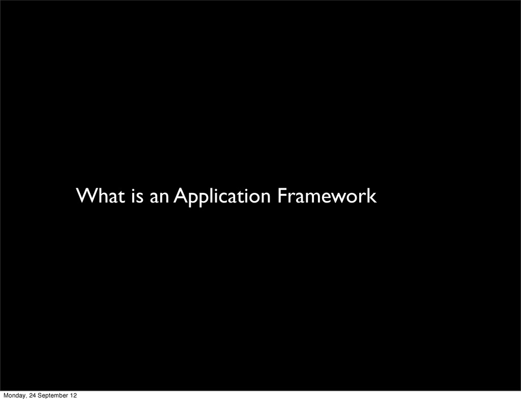 What is an Application Framework Monday, 24 Sep...