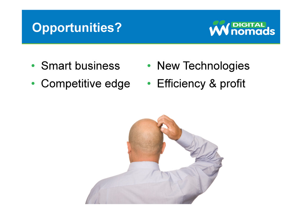 Opportunities? • Smart business • Competitive...