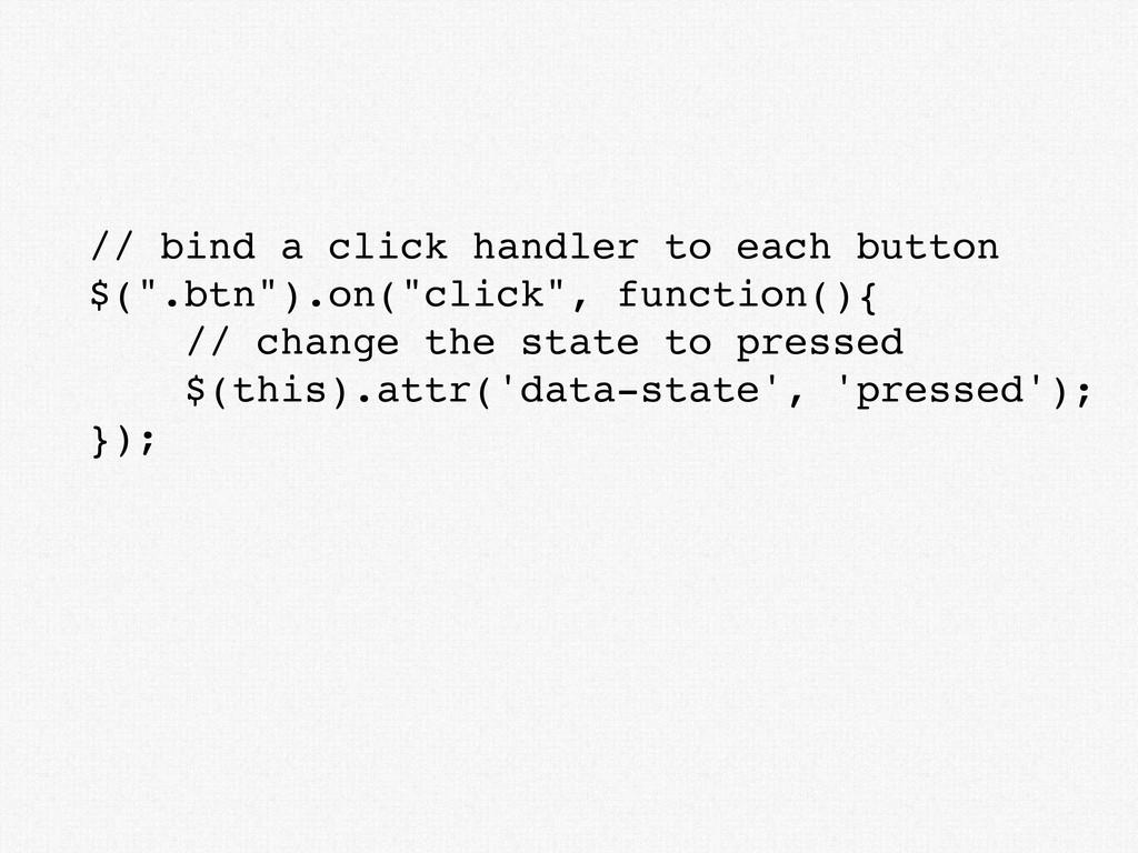 "// bind a click handler to each button $("".btn""..."